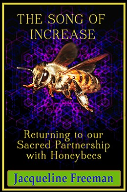"""""""The Song of Increase: Returning to our Sacred Partnership with Honeybees"""" by Jacqueline Freeman"""