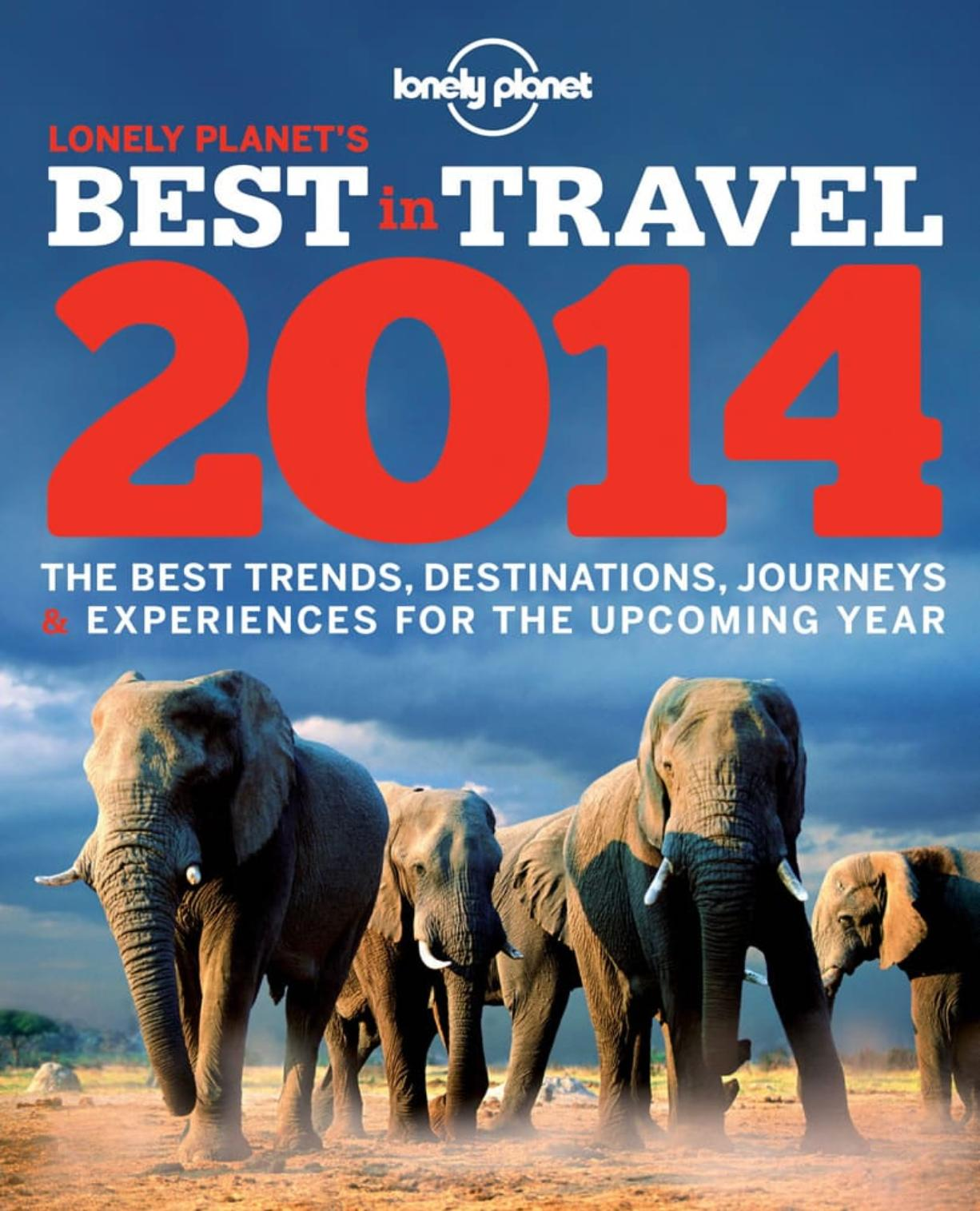 "Lonely Planet's book ""Best in Travel 2014,"" an annual guide to trends, destinations, journeys and experiences for the new year."