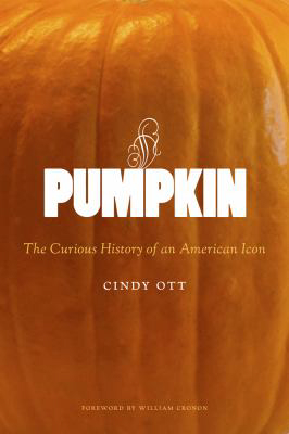 """""""Pumpkin: The Curious Story of an American Icon""""By Cindy Ott:University of Washington Press, 323 pages."""