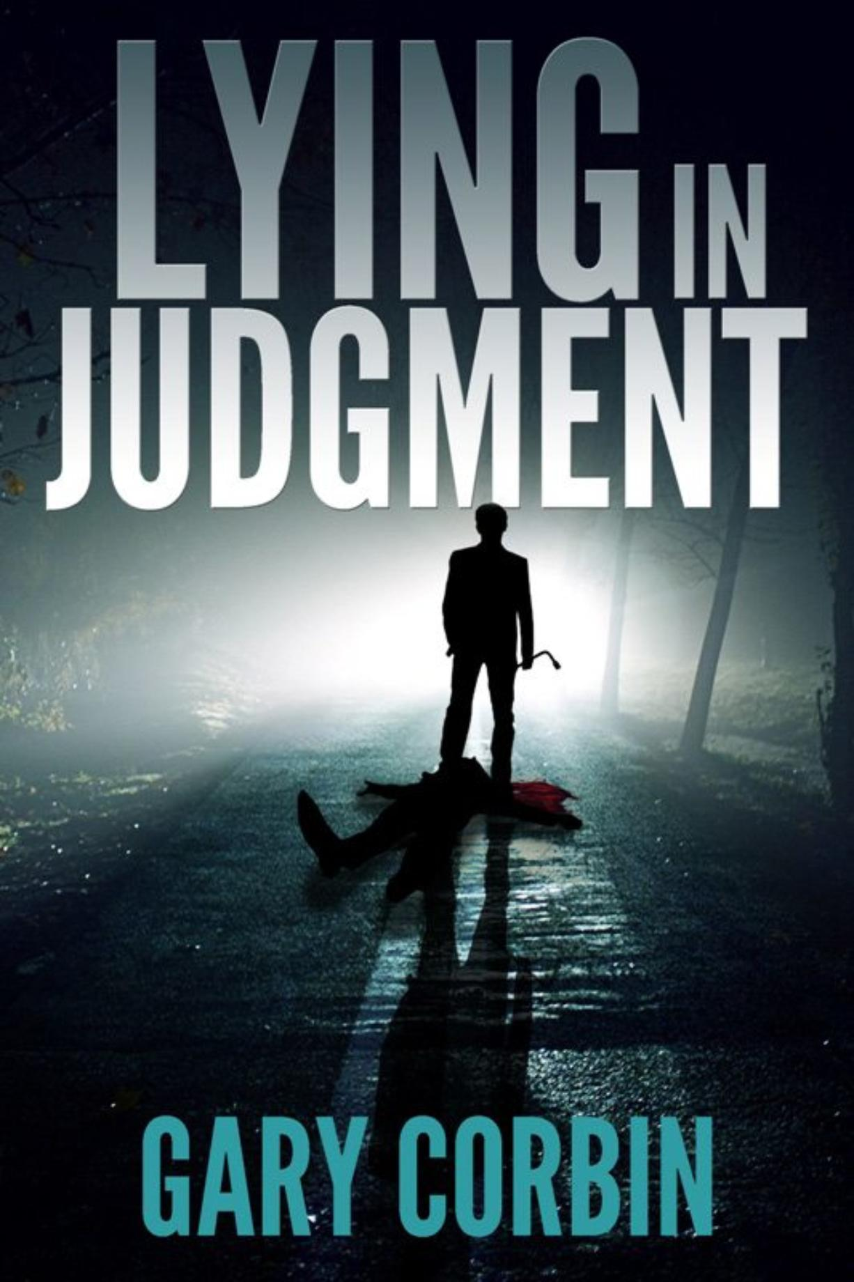 """""""Lying in Judgment"""" by author Gary Corbin"""