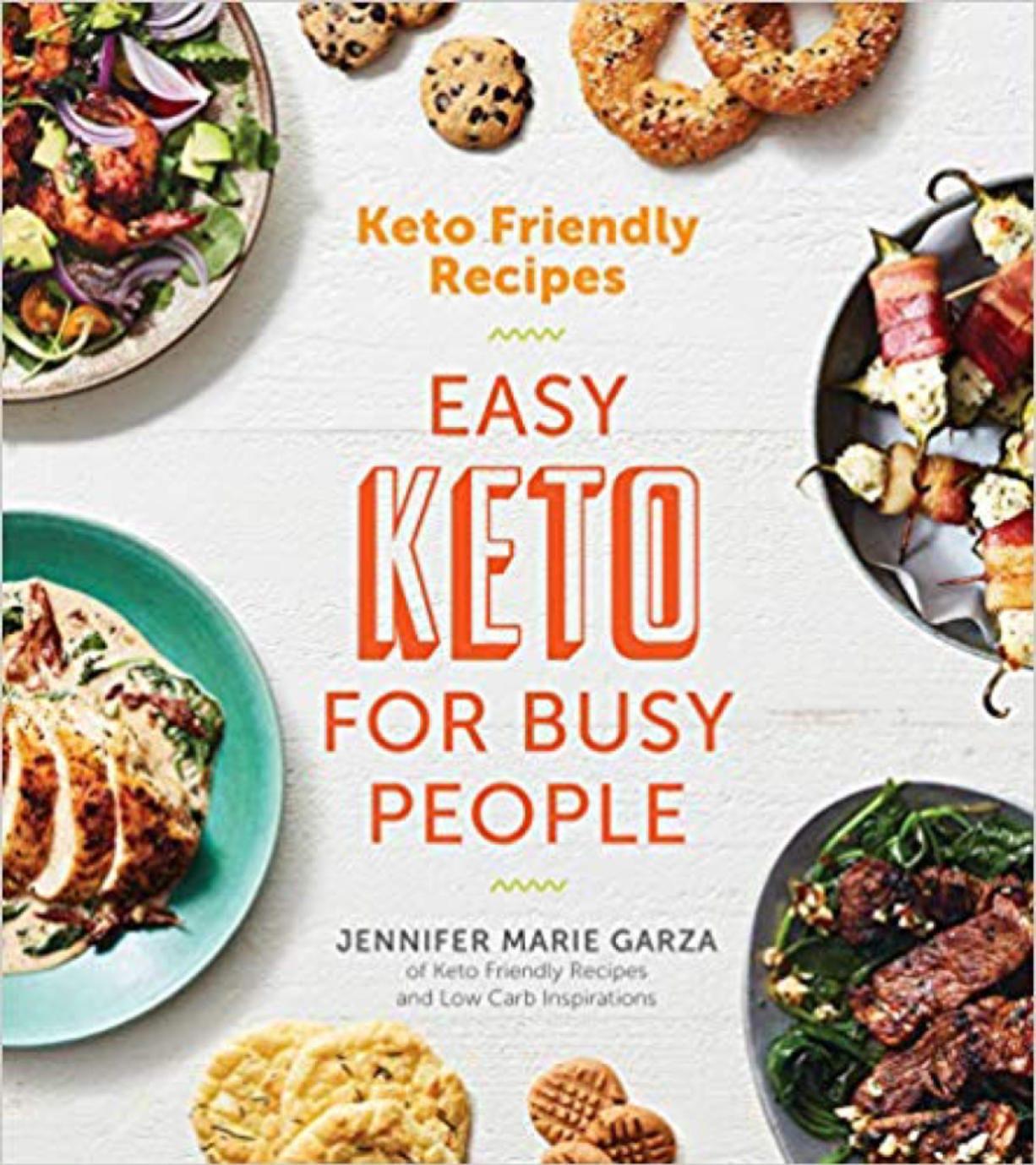 'Keto Friendly Recipes: Easy Keto for Busy People' by Jennifer Marie Garza (Houghton Mifflin Harcourt/TNS)