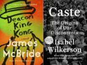 "This combination photo shows cover images for ""Deacon King Kong,"" a novel by James McBride, left, and ""Caste: The Origins of Our Discontents"" by Isabel Wilkerson. McBride and Wilkerson are among the nominees for the Kirkus Prize, a $50,000 honor for the best fiction, nonfiction and children's books."
