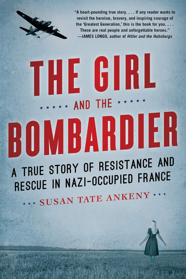 """The Girl and the Bombardier: A True Story of Resistance and Rescue in Nazi-Occupied France"" by Camas author Susan Tate Ankeny."