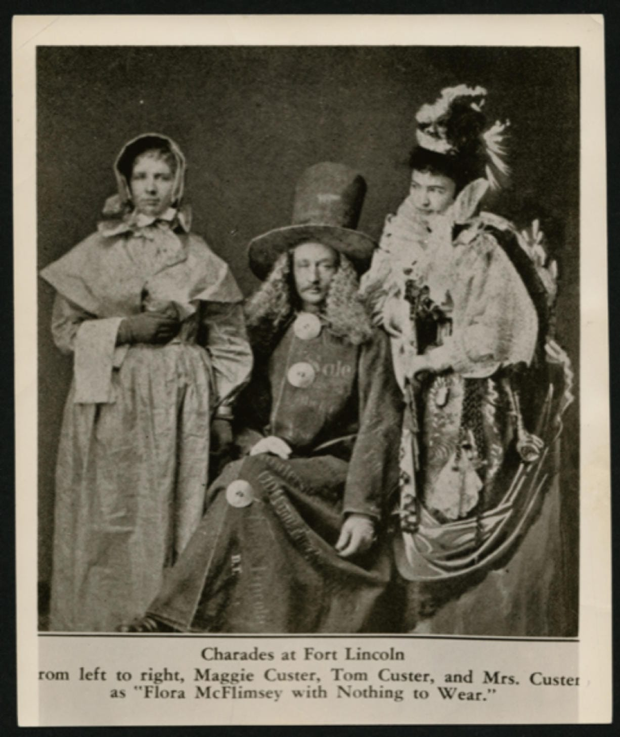 Taken in 1876 at Fort Abraham Lincoln in the Dakota Territory, this photo shows three members of Gen. George Armstrong Custer's family dressed to play charades. Custer's sister, Maggie (left), his brother, Tom (center) and his wife Libby (right). Custer, his brothers, Tom and Boston, and John Calhoun, Maggie's husband, perished in June 1876 during the Battle at Little Bighorn. Bereft and husbandless, Maggie had to fend for herself and in 1885 she visited the Vancouver Barracks and her brother-in-law.
