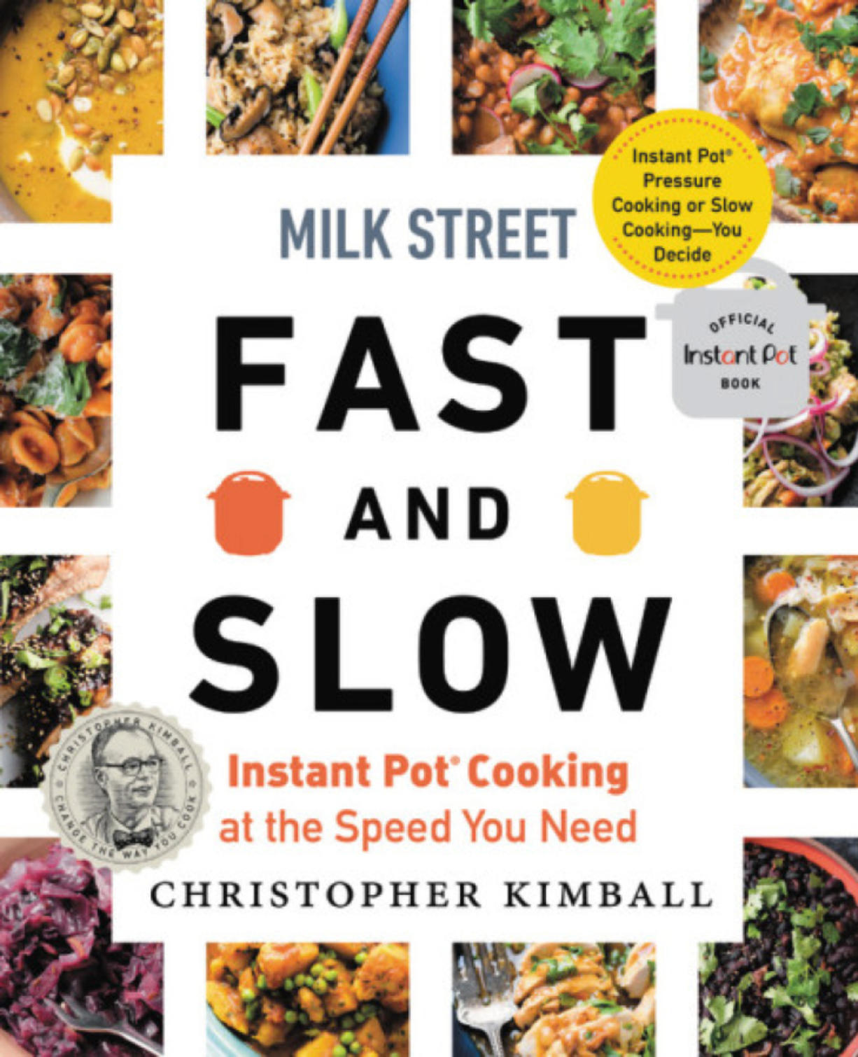 """""""Milk Street Fast and Slow: Instant Pot Cooking at the Speed You Need."""" by Christopher Kimball."""