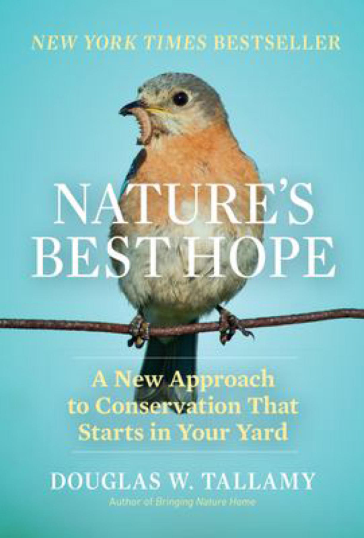 """Nature's Best Hope: A New Approach to Conservation That Starts in Your Yard"" by Douglas W. Tallamy is the selection for the next Nature Lovers' Book Club meeting on March 5."