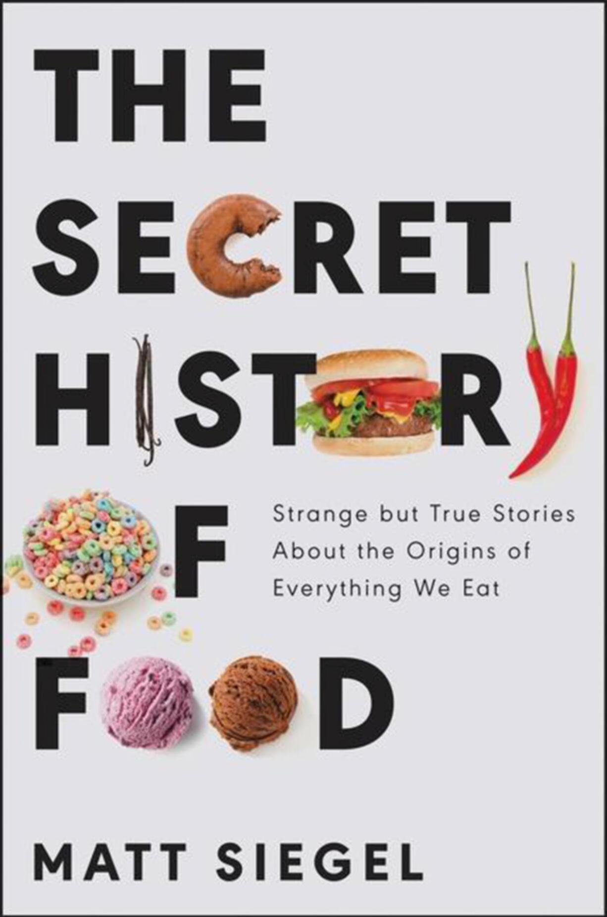 """""""The Secret History of Food,"""" by Matt Siegel."""