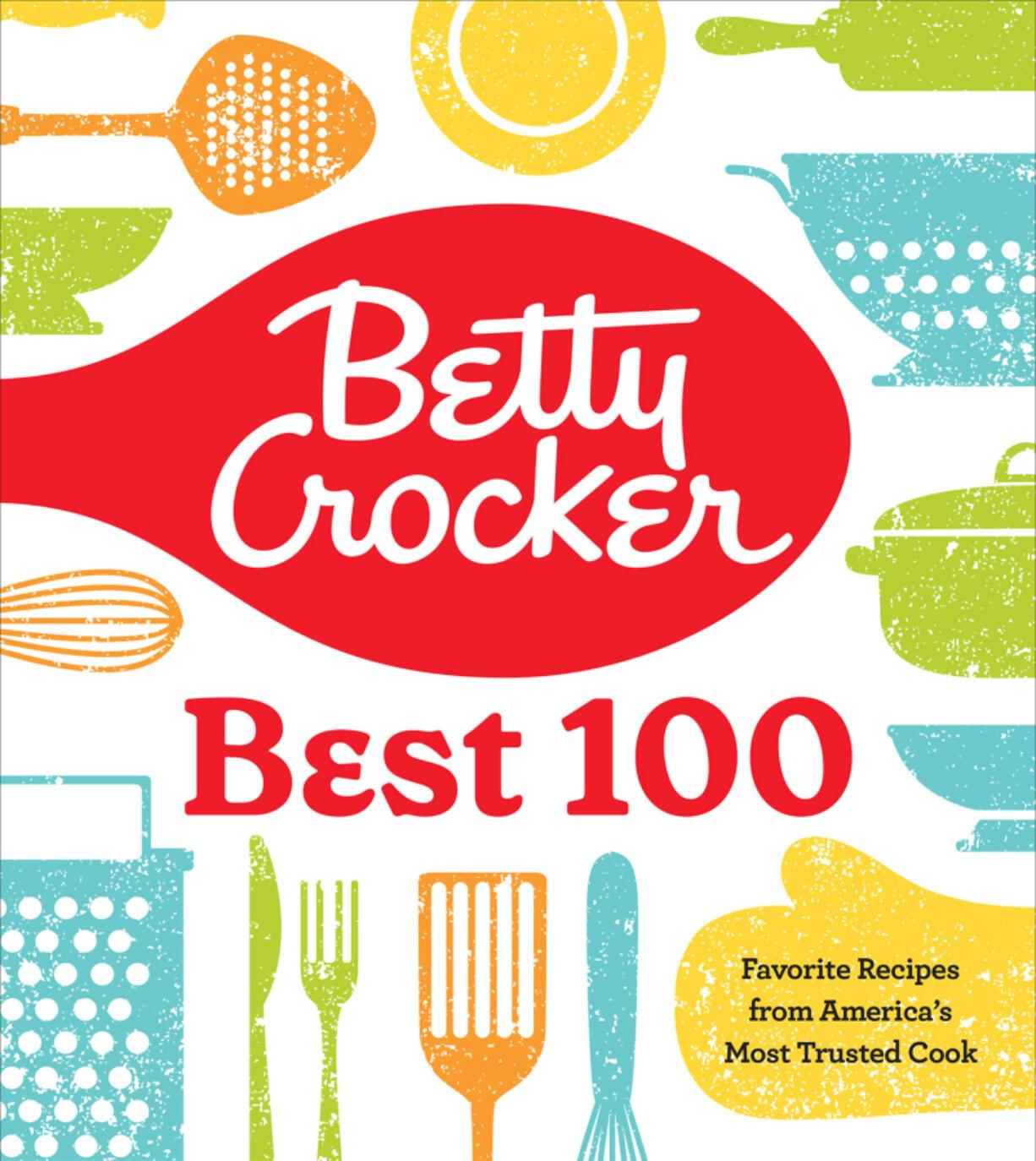 """Betty Crocker Best 100: Favorite Recipes From America's Most Trusted Cook,"" by Betty Crocker."